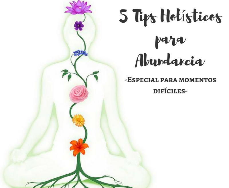 5 TIPS HOLÍSTICOS PARA LA ABUNDANCIA