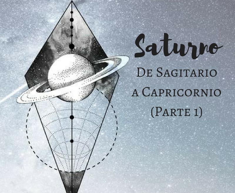 SATURNO: DE SAGITARIO A CAPRICORNIO (PARTE 1)