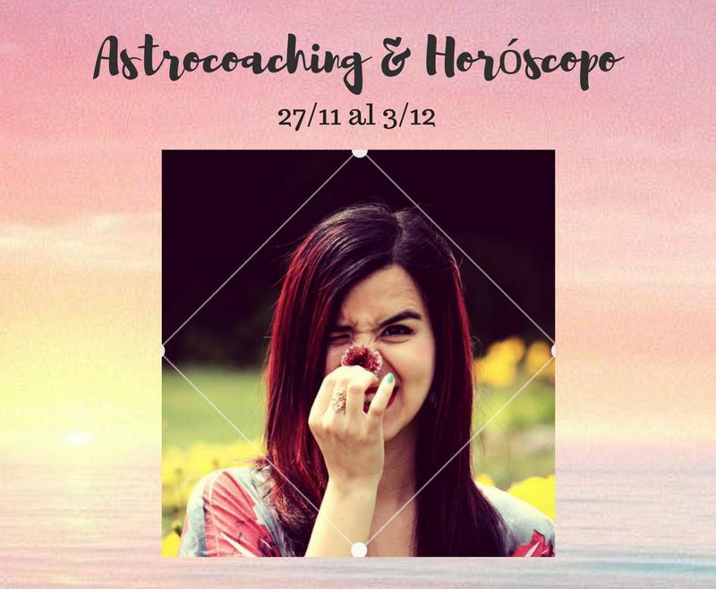 ASTROCOACHING Y HORÓSCOPO: 27 NOVIEMBRE – 3 DICIEMBRE