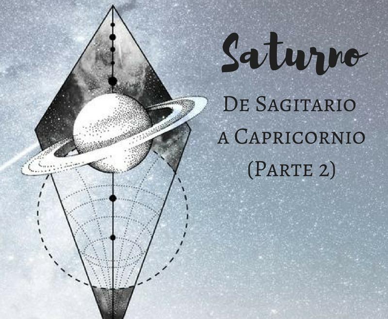 SATURNO: DE SAGITARIO A CAPRICORNIO (PARTE 2)