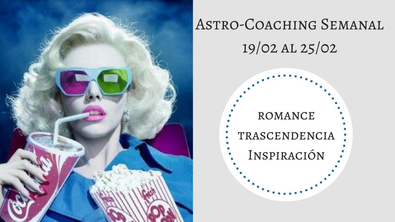ASTROCOACHING SEMANAL: 19 FEBRERO – 25 DE FEBRERO