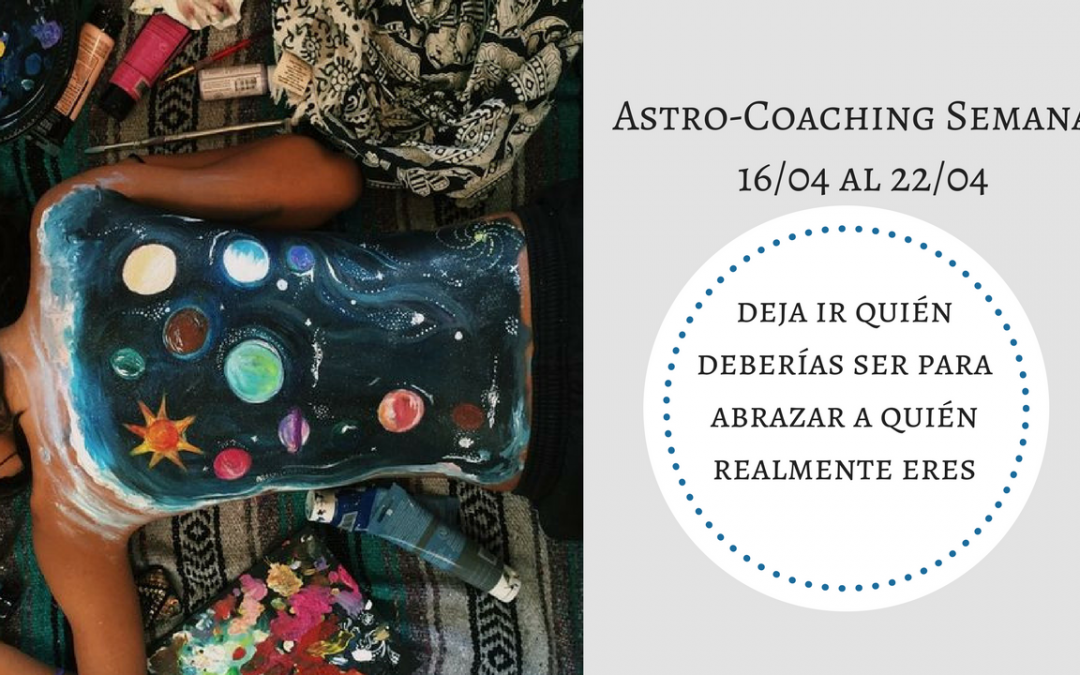 ASTROCOACHING SEMANAL: 16 ABRIL -22 DE ABRIL