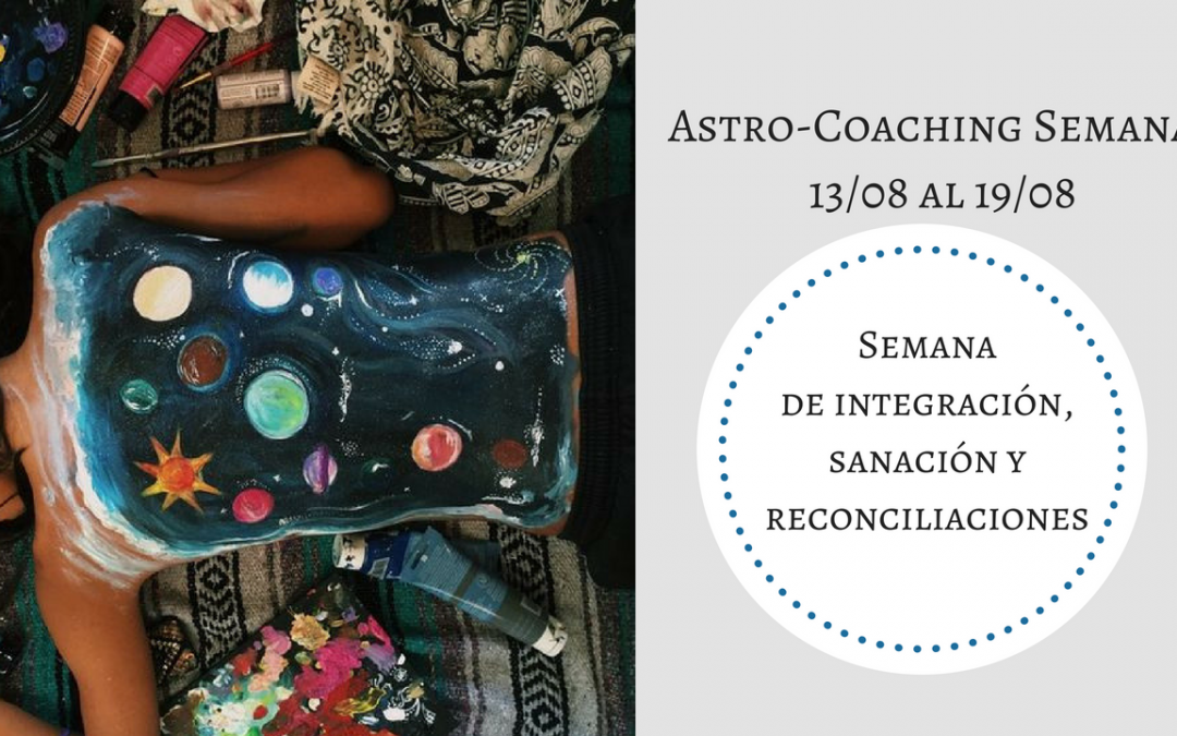 ASTROCOACHING SEMANAL: 13 AGOSTO – 19 AGOSTO