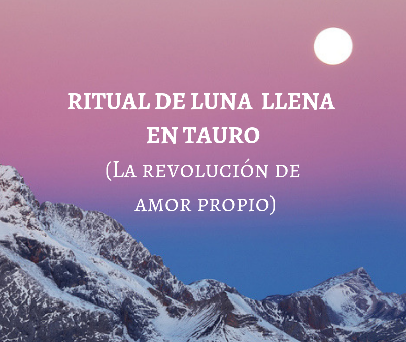 RITUAL DE LUNA LLENA EN TAURO: RUMBO AL VENUS START POINT