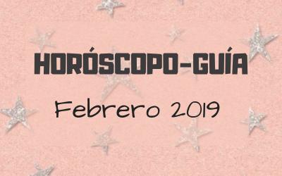 HORÓSCOPO-GUÍA: FEBRERO 2019