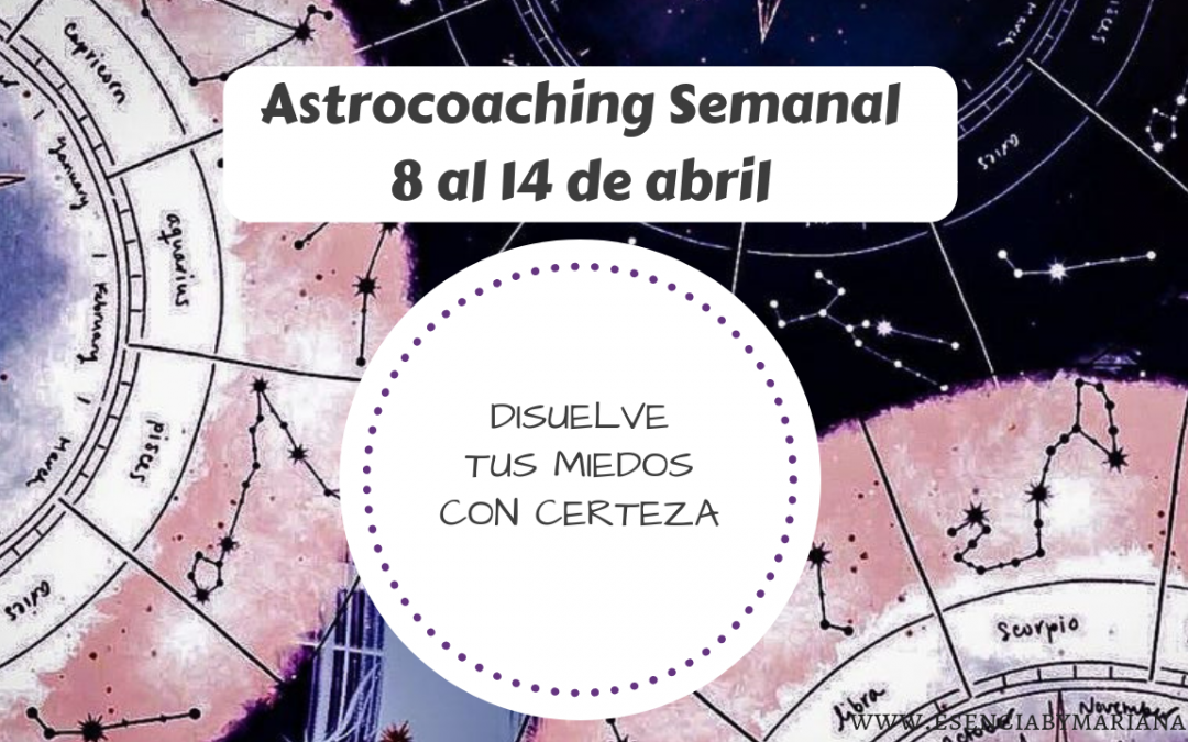 ASTROCOACHING SEMANAL: 8 ABRIL – 14 ABRIL