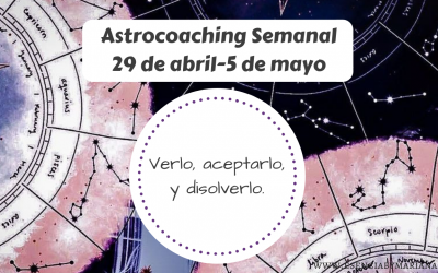 ASTROCOACHING SEMANAL: 29 ABRIL – 5 MAYO