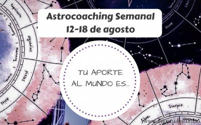 ASTROCOACHING SEMANAL: 12 AGOSTO –  18 AGOSTO