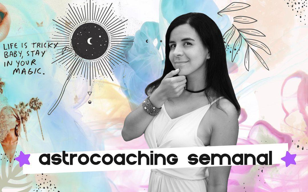 ASTROCOACHING SEMANAL: 27 DE ABRIL AL 3 DE MAYO